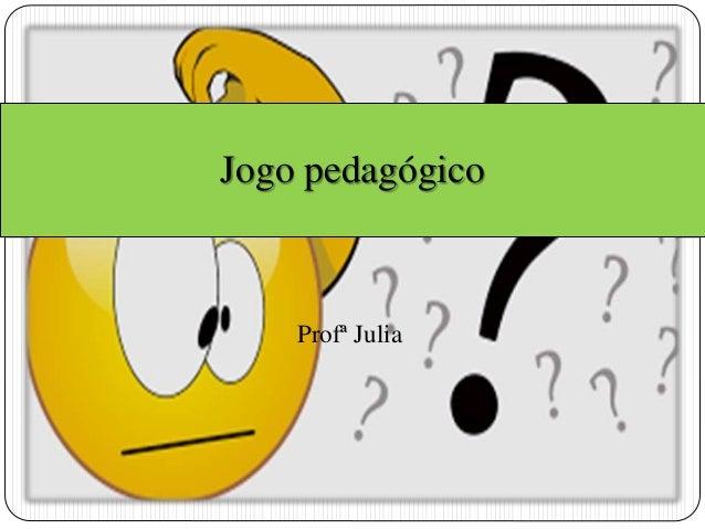 Jogo pedagógico  Profª Julia