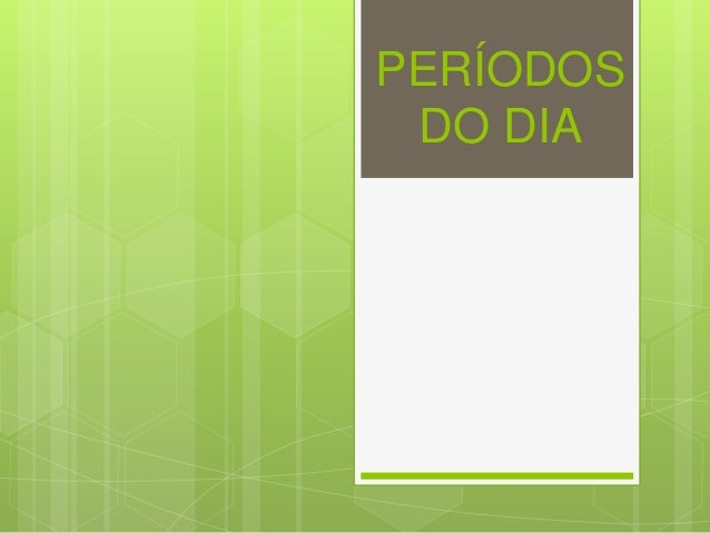 PERÍODOS DO DIA