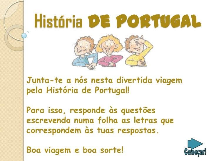 História de PortugalJunta-te a nós nesta divertida viagempela História de Portugal!Para isso, responde às questõesescreven...