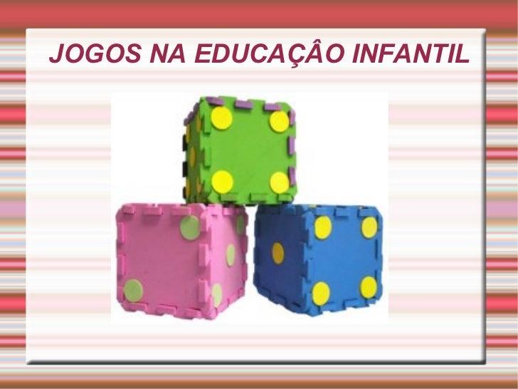 JOGOS NA EDUCAÇÂO INFANTIL