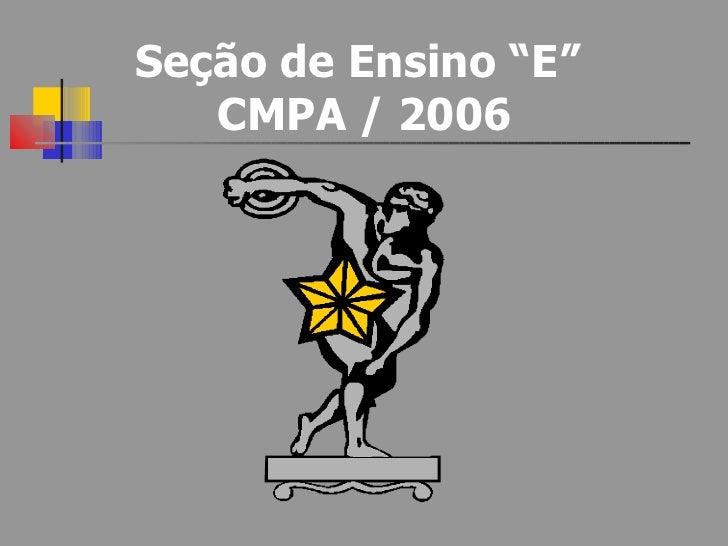 """Seção de Ensino """"E""""  CMPA / 2006"""