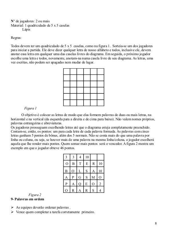 N° de jogadores: 2 ou mais Material: 1 quadriculado de 5 x 5 caselas Lápis Regras: Todos devem ter um quadriculado de 5 x ...