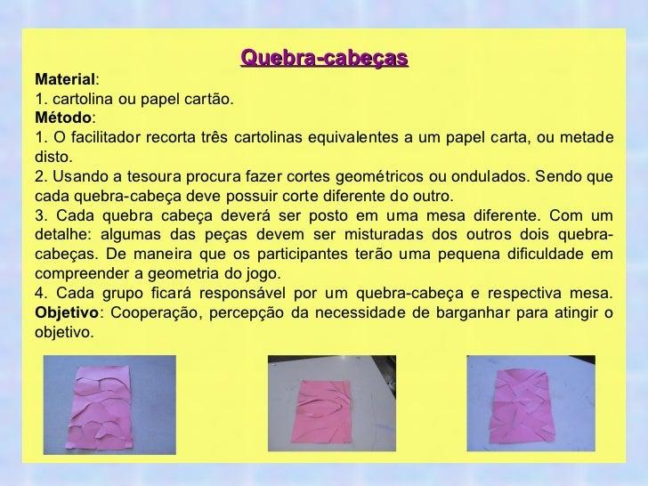 Quebra-cabeças Material : 1. cartolina ou papel cartão. Método : 1. O facilitador recorta três cartolinas equivalentes a u...
