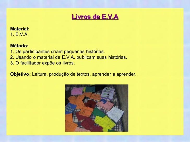 Livros de E.V.A Material: 1. E.V.A. Método: 1. Os participantes criam pequenas histórias. 2. Usando o material de E.V.A. p...