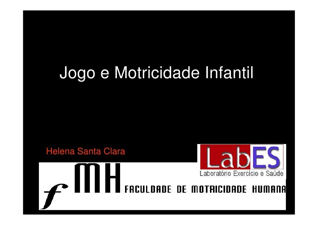 Jogo e Motricidade Infantil    Helena Santa Clara