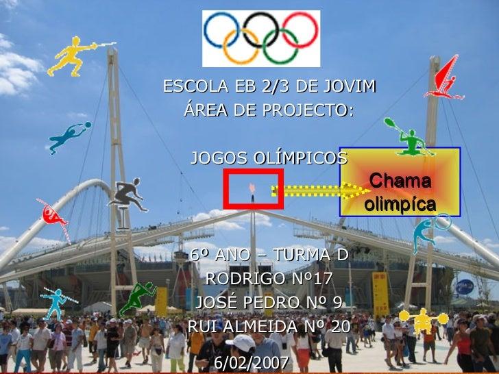 Chama olimpíca <ul><li>ESCOLA EB 2/3 DE JOVIM </li></ul><ul><li>ÁREA DE PROJECTO: </li></ul><ul><li>JOGOS OLÍMPICOS </li><...