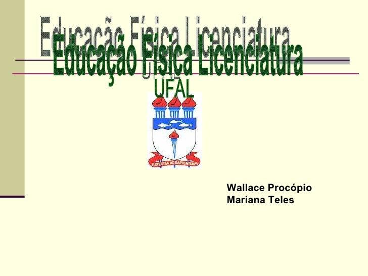 Educação Física Licenciatura Wallace Procópio Mariana Teles UFAL