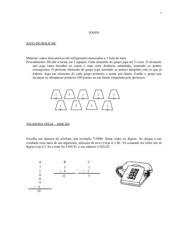 1  JOGOS JOGO DO BOLICHE  Material: copos descartáveis (de refrigerante) numerados e 1 bola de meia Procedimento: Dividir ...