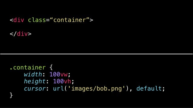 .container { width: 100vw; height: 100vh; cursor: url('images/bob.png'), default; box-sizing: border-box; }