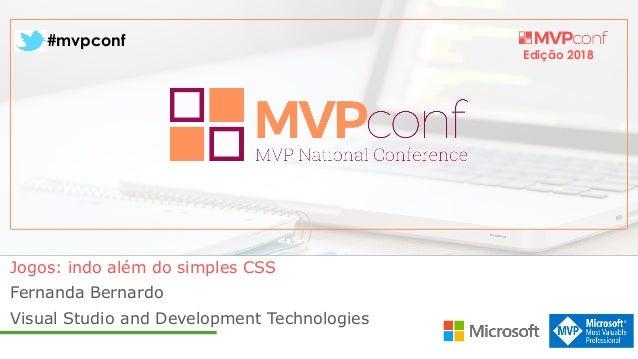 Edição 2018 #mvpconf Fernanda Bernardo Visual Studio and Development Technologies Jogos: indo além do simples CSS