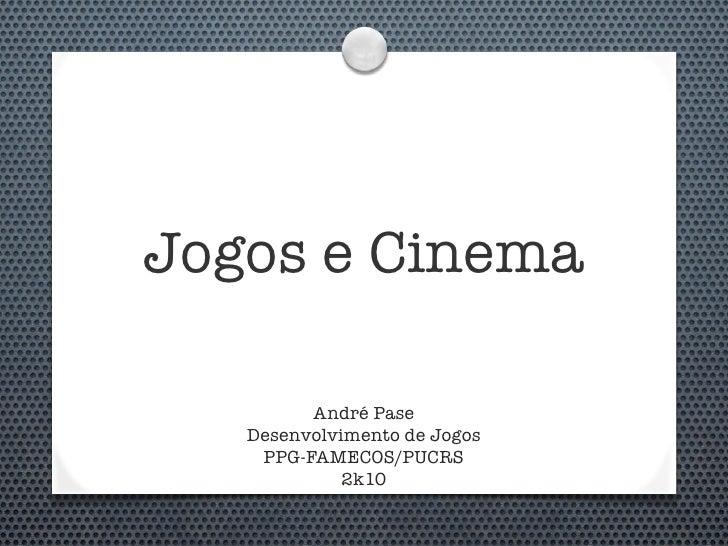 Jogos e Cinema           André Pase    Desenvolvimento de Jogos     PPG-FAMECOS/PUCRS              2k10