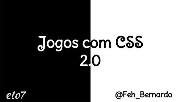 Jogos com CSS 2.0 @Feh_Bernardo