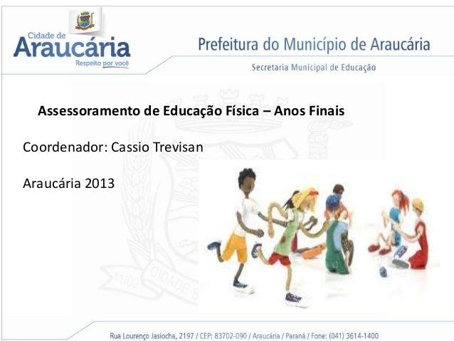 Coordenador: Cassio Trevisan Araucária 2013 Assessoramento de Educação Física – Anos Finais