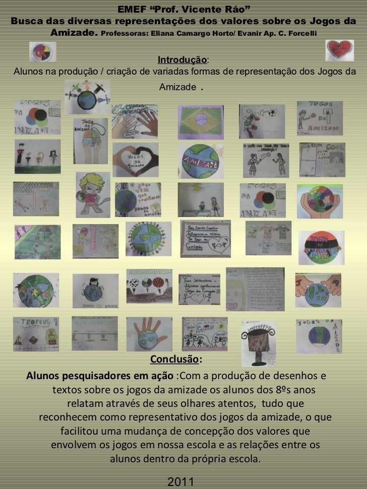 """EMEF """"Prof. Vicente Ráo"""" Busca das diversas representações dos valores sobre os Jogos da Amizade.  Professoras: Eliana Cam..."""