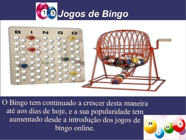 Jogos de Bingo  O Bingo tem continuado a crescer desta maneira até aos dias de hoje, e a sua popularidade tem aumentado de...