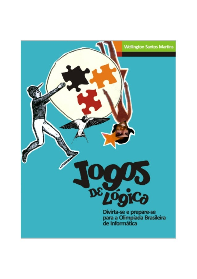 Jogos de Lógica: divirta-‐se e prepare-‐se para a Olimpíada Brasileira de Informática