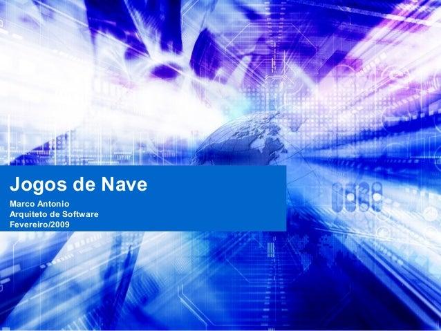 Jogos de Nave Marco Antonio Arquiteto de Software Fevereiro/2009
