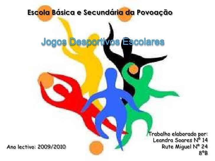 Escola Básica e Secundária da Povoação<br />Jogos Desportivos Escolares<br />Trabalho elaborado por:<br />                ...