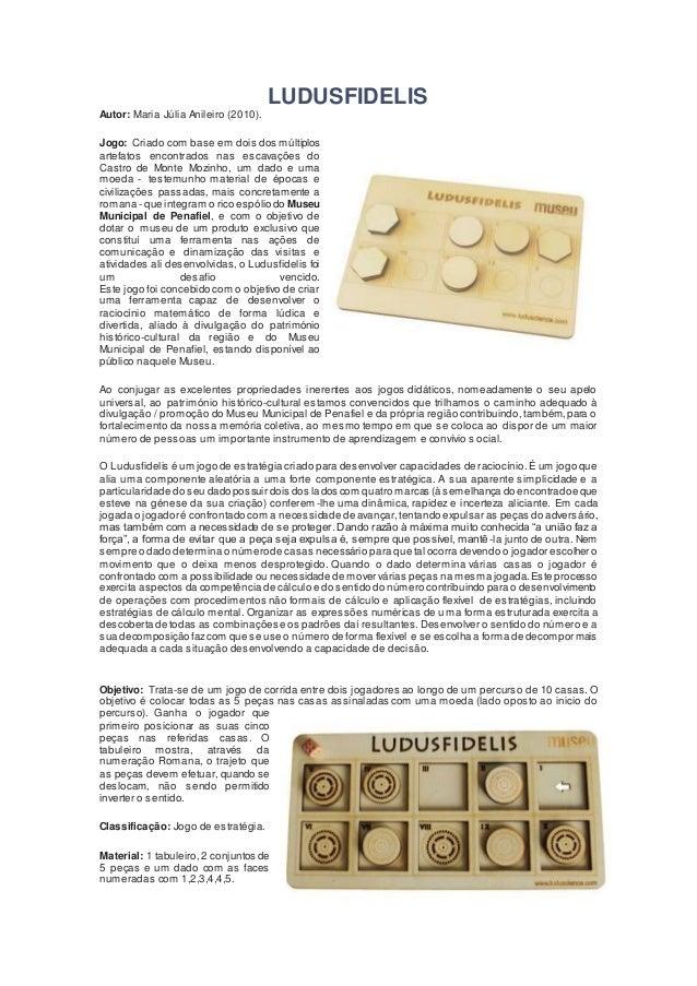 LUDUSFIDELIS Autor: Maria Júlia Anileiro (2010). Jogo: Criado com base em dois dos múltiplos artefatos encontrados nas esc...