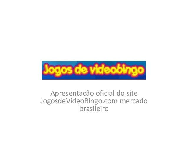 Apresentação oficial do site JogosdeVideoBingo.com mercado brasileiro