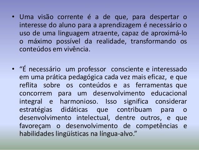 • Uma visão corrente é a de que, para despertar o  interesse do aluno para a aprendizagem é necessário o  uso de uma lingu...