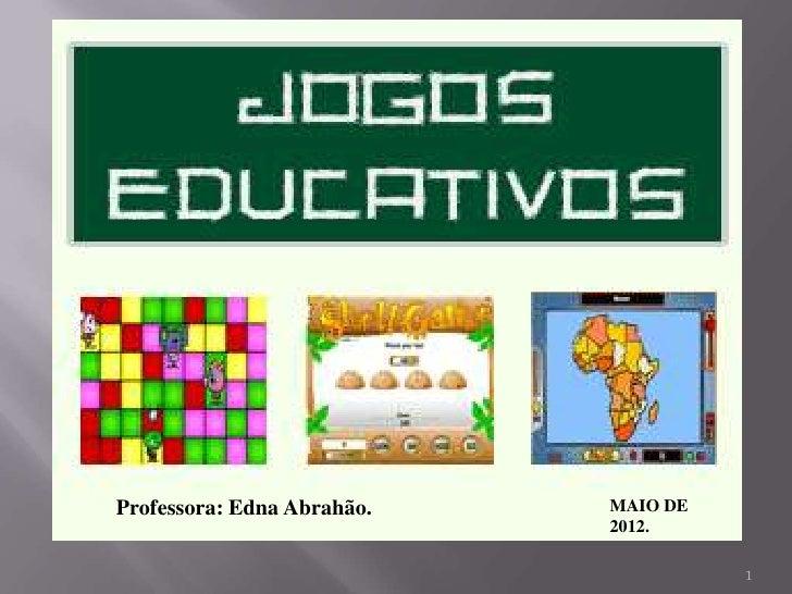 Professora: Edna Abrahão.   MAIO DE                            2012.                                      1