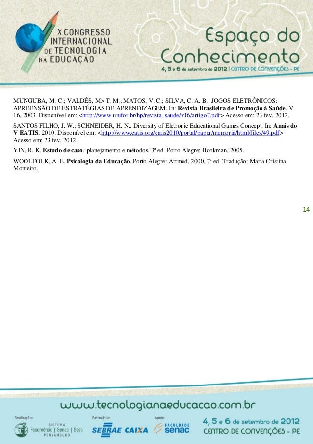 MUNGUBA, M. C.; VALDÉS, M> T. M.; MATOS, V. C.; SILVA, C. A. B.. JOGOS ELETRÔNICOS:APREENSÃO DE ESTRATÉGIAS DE APRENDIZAGE...