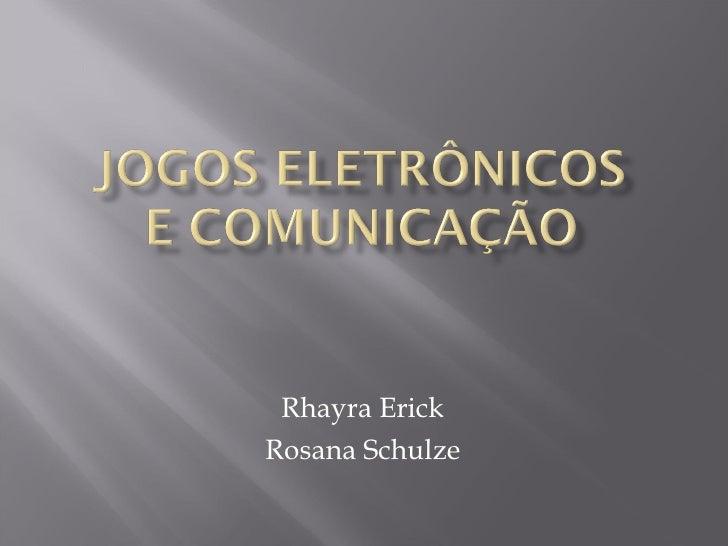 Rhayra Erick Rosana Schulze