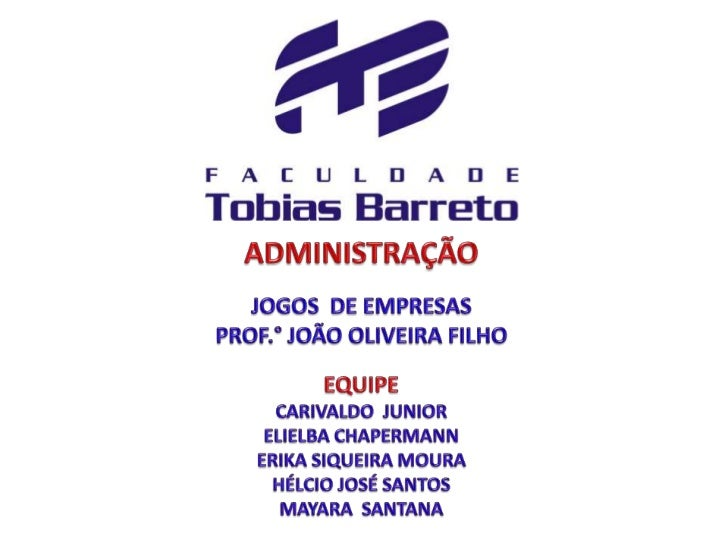 ADMINISTRAÇÃO<br />JOGOS  DE EMPRESAS<br />PROF.° JOÃO OLIVEIRA FILHO<br />EQUIPE<br />CARIVALDO JUNIOR <br />ELIELBA CHAP...