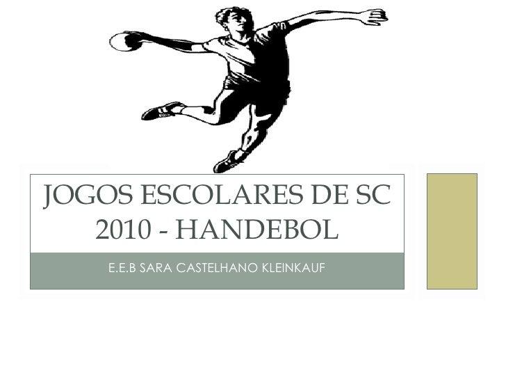 E.E.B SARA CASTELHANO KLEINKAUF JOGOS ESCOLARES DE SC 2010 - HANDEBOL