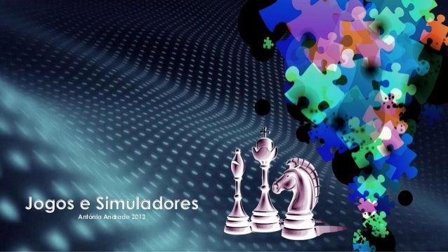 Jogos e Simuladores     António Andrade 2012