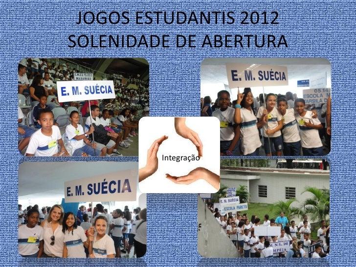 JOGOS ESTUDANTIS 2012SOLENIDADE DE ABERTURA         Integração