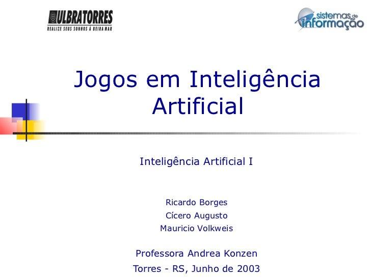 Jogos em Inteligência      Artificial     Inteligência Artificial I          Ricardo Borges          Cícero Augusto       ...