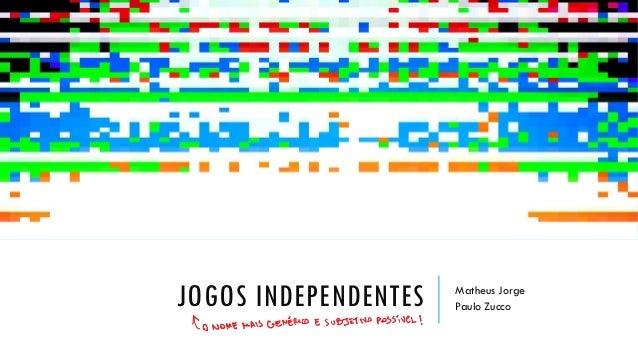 JOGOS INDEPENDENTES Matheus JorgePaulo Zucco