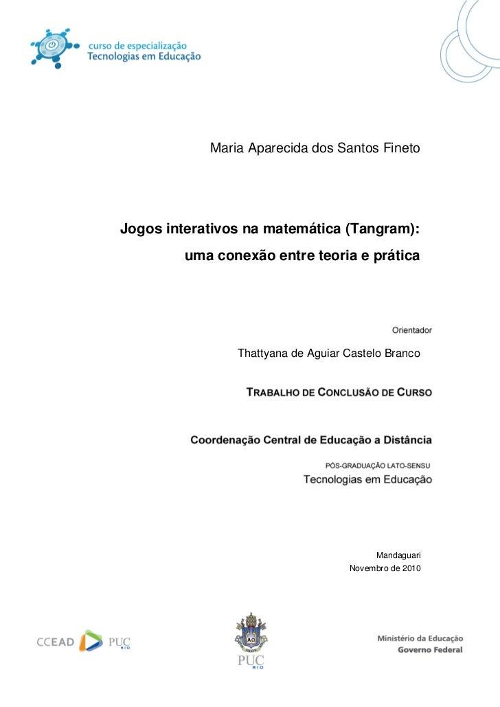Maria Aparecida dos Santos FinetoJogos interativos na matemática (Tangram):         uma conexão entre teoria e prática    ...