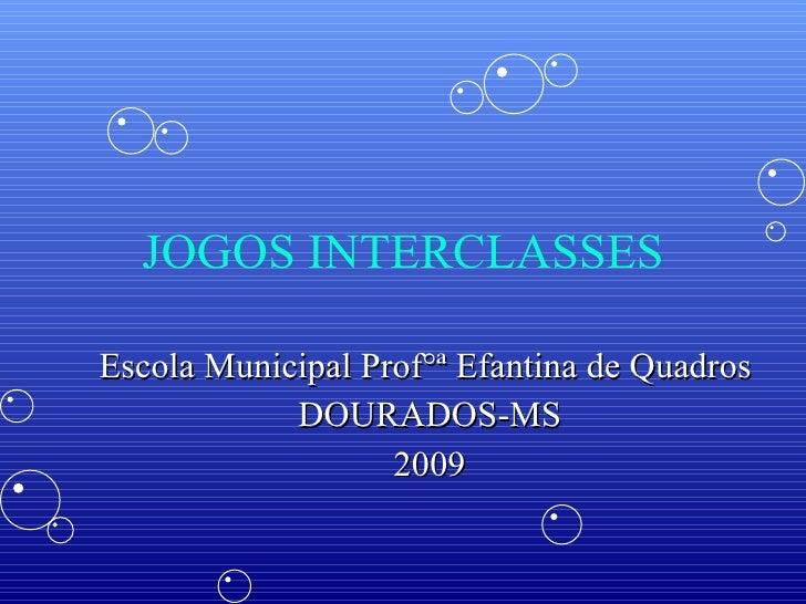 JOGOS INTERCLASSES Escola Municipal Prof°ª Efantina de Quadros  DOURADOS-MS 2009