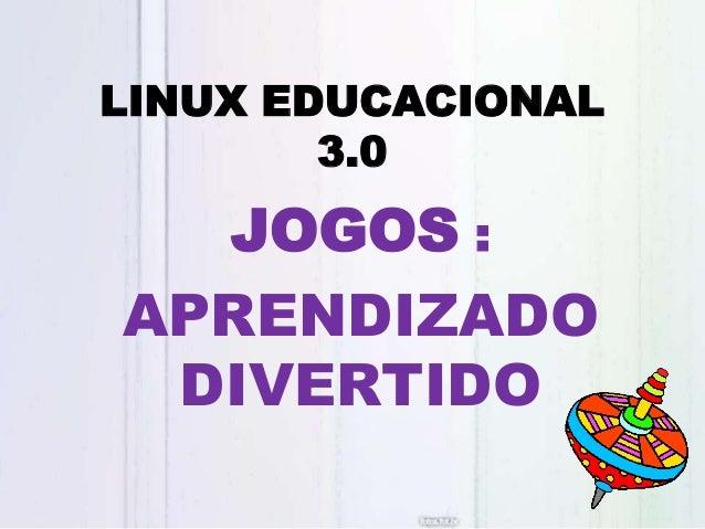 LINUX EDUCACIONAL3.0JOGOS :APRENDIZADODIVERTIDO