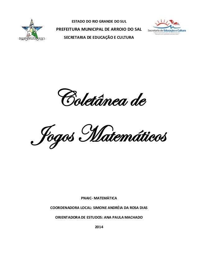 ESTADO DO RIO GRANDE DO SUL PREFEITURA MUNICIPAL DE ARROIO DO SAL SECRETARIA DE EDUCAÇÃO E CULTURA Coletânea de Jogos Mate...