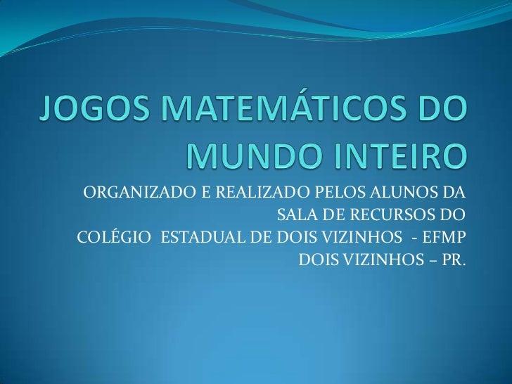 ORGANIZADO E REALIZADO PELOS ALUNOS DA                    SALA DE RECURSOS DOCOLÉGIO ESTADUAL DE DOIS VIZINHOS - EFMP     ...
