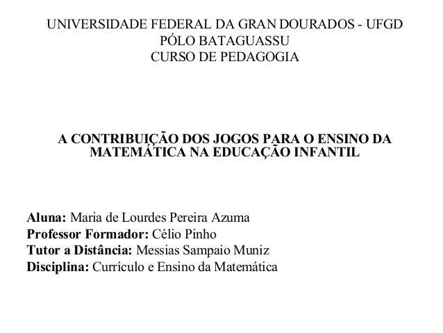 UNIVERSIDADE FEDERAL DA GRAN DOURADOS - UFGD PÓLO BATAGUASSU CURSO DE PEDAGOGIA     ACONTRIBUIÇÃODOSJOGOSPARAOEN...