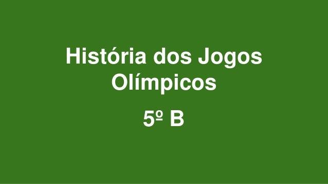 História dos Jogos Olímpicos 5º B