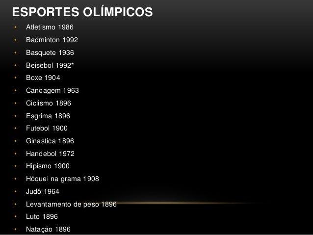ESPORTES OLÍMPICOS • Atletismo 1986 • Badminton 1992 • Basquete 1936 • Beisebol 1992* • Boxe 1904 • Canoagem 1963 • Ciclis...