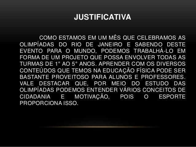 JUSTIFICATIVA COMO ESTAMOS EM UM MÊS QUE CELEBRAMOS AS OLIMPÍADAS DO RIO DE JANEIRO E SABENDO DESTE EVENTO PARA O MUNDO, P...