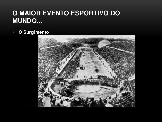 O MAIOR EVENTO ESPORTIVO DO MUNDO... • O Surgimento: