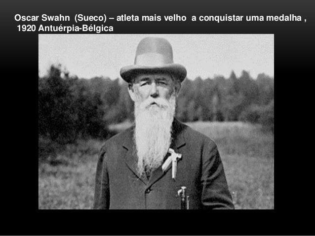 Oscar Swahn (Sueco) – atleta mais velho a conquistar uma medalha , 1920 Antuérpia-Bélgica