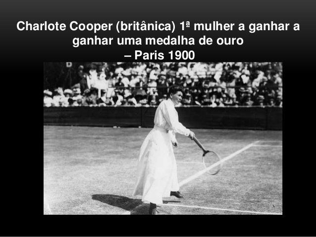 Charlote Cooper (britânica) 1ª mulher a ganhar a ganhar uma medalha de ouro – Paris 1900