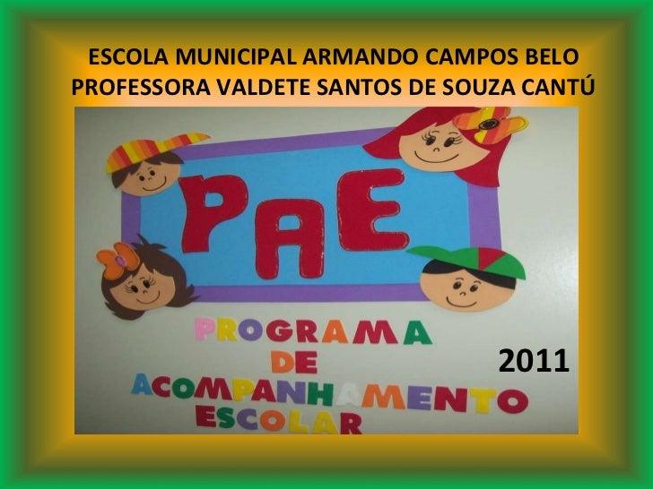 ESCOLA MUNICIPAL ARMANDO CAMPOS BELO PROFESSORA VALDETE SANTOS DE SOUZA CANTÚ 2011