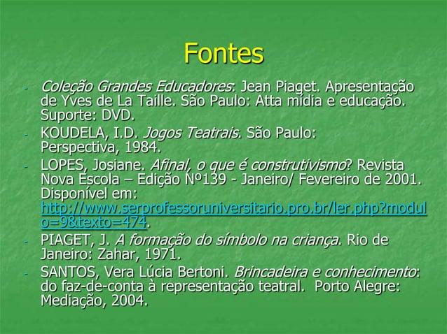 Fontes - Coleção Grandes Educadores: Jean Piaget. Apresentação de Yves de La Taille. São Paulo: Atta mídia e educação. Sup...