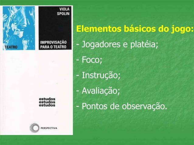 Elementos básicos do jogo: - Jogadores e platéia; - Foco; - Instrução; - Avaliação; - Pontos de observação.