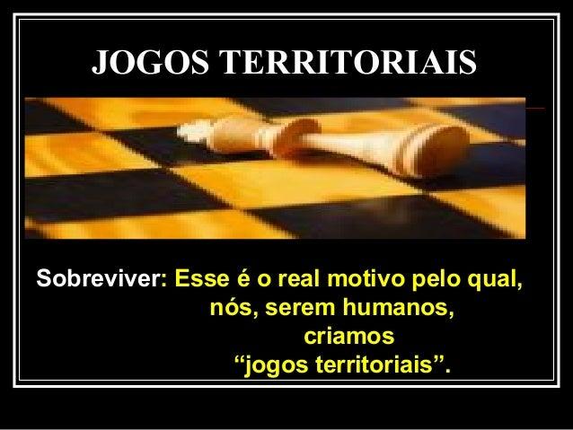 """JOGOS TERRITORIAIS Sobreviver: Esse é o real motivo pelo qual, nós, serem humanos, criamos """"jogos territoriais""""."""